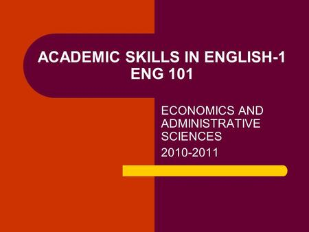 ACADEMIC SKILLS IN ENGLISH-1 ENG 101 ECONOMICS AND ADMINISTRATIVE SCIENCES 2010-2011.