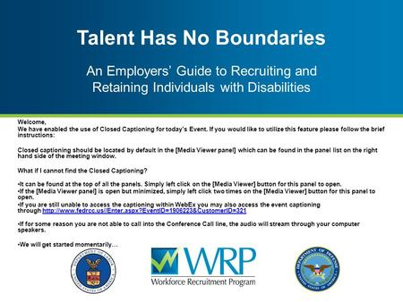 Talent Has No Boundaries An Employers' Guide to Recruiting and Retaining Individuals with Disabilities Welcome, We have enabled the use of Closed Captioning.
