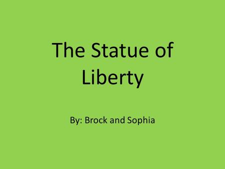 The Statue of Liberty By: Brock and Sophia. The Statue of Liberty Our landmark is man-made.