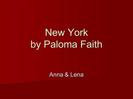 New York by Paloma Faith Anna & Lena. Paloma Faith British singer, songwriter & actress British singer, songwriter & actress Birthname: Paloma Faith Blomfield.