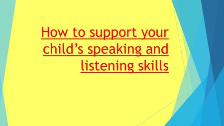 How to support your child's speaking and listening skills.