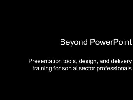 Beyond PowerPoint Presentation tools, design, and delivery training for social sector professionals.
