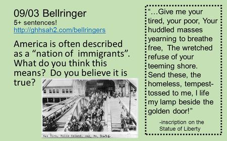"09/03 Bellringer 5+ sentences!   America is often described as a ""nation of immigrants"". What."