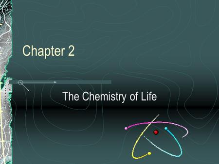 Chapter 2 The Chemistry of Life 2-1 The Nature of Matter.