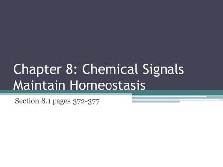 Chapter 8: Chemical Signals Maintain Homeostasis Section 8.1 pages 372-377.