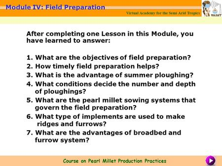After completing one Lesson in this Module, you have learned to answer: 1. What are the objectives of field preparation? 2. How timely field preparation.
