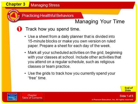 Chapter 3 Managing Stress Practicing Healthful Behaviors Slide 1 of 5 Track how you spend time. Managing Your Time Use a sheet from a daily planner that.