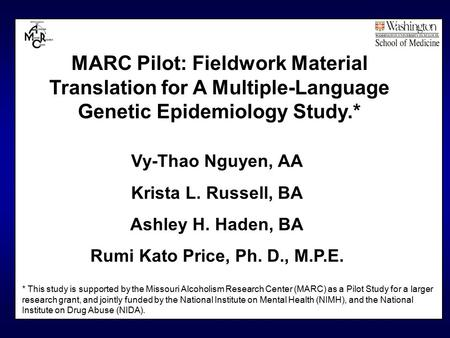 MARC Pilot: Fieldwork Material Translation for A Multiple-Language Genetic Epidemiology Study.* Vy-Thao Nguyen, AA Krista L. Russell, BA Ashley H. Haden,