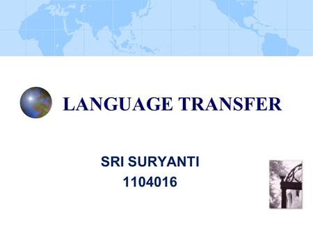LANGUAGE TRANSFER SRI SURYANTI 1104016. WORD ORDER STUDIES OF TRANSFER ODLIN (1989;1990) UNIVERSAL POSITION WHAT EXTENT WORD ORDER IN INTERLANGUAGE IS.