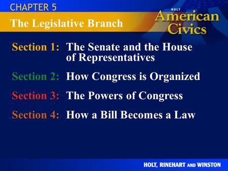 CHAPTER 5 Section 1:The Senate and the House of Representatives Section 2:How Congress is Organized Section 3:The Powers of Congress Section 4:How a Bill.