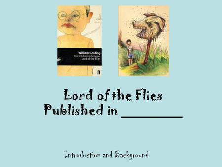 Lord of the Flies Published in ________ Introduction and Background.