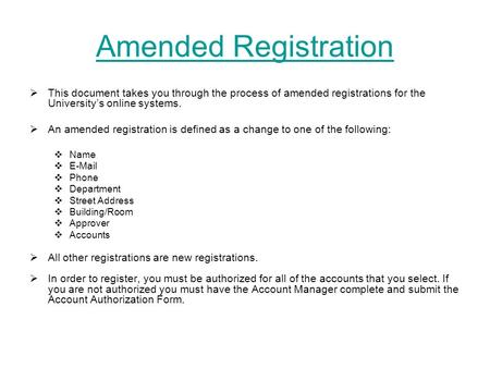 Amended Registration  This document takes you through the process of amended registrations for the University's online systems.  An amended registration.