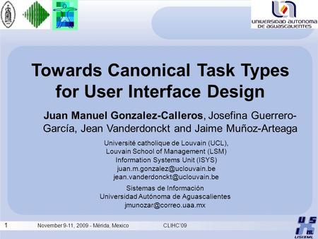1 November 9-11, 2009 - Mérida, Mexico CLIHC'09 Towards Canonical Task Types for User Interface Design Juan Manuel Gonzalez-Calleros, Josefina Guerrero-