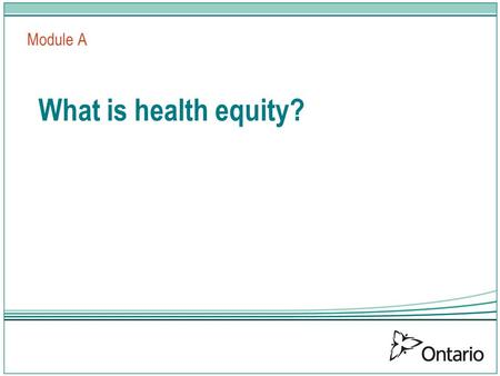 What is health equity? Module A. Sudbury District Health Video – Nadia's story placeholder.