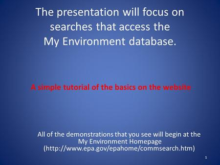 The presentation will focus on searches that access the My Environment database. A simple tutorial of the basics on the website All of the demonstrations.