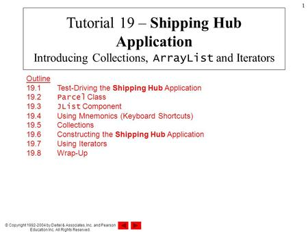 © Copyright 1992-2004 by Deitel & Associates, Inc. and Pearson Education Inc. All Rights Reserved. 1 Outline 19.1 Test-Driving the Shipping Hub Application.