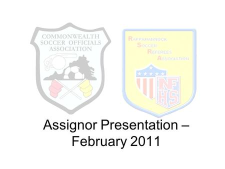 Assignor Presentation – February 2011. Middle School Games One-man, no club linesmen, be where action is All Spring games are girls, 30-min halves Most.