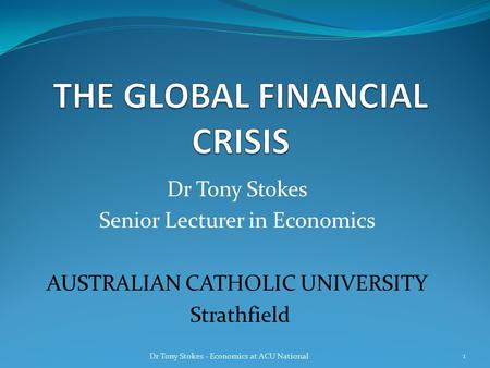Dr Tony Stokes Senior Lecturer in Economics AUSTRALIAN CATHOLIC UNIVERSITY Strathfield Dr Tony Stokes - Economics at ACU National 1.
