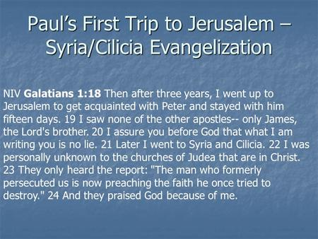 Paul's First Trip to Jerusalem – Syria/Cilicia Evangelization NIV Galatians 1:18 Then after three years, I went up to Jerusalem to get acquainted with.