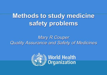 Technical Briefing Seminar 22-26 September 2008 1 |1 | Methods to study medicine safety problems Mary R Couper Quality Assurance and Safety of Medicines.