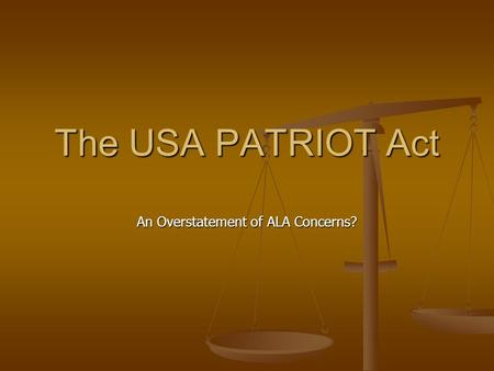 The USA PATRIOT Act An Overstatement of ALA Concerns?