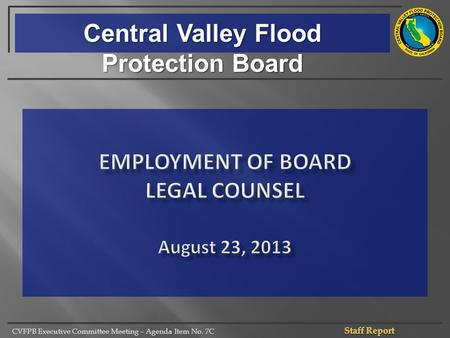 CVFPB Executive Committee Meeting – Agenda Item No. 7C Central Valley Flood Protection Board.