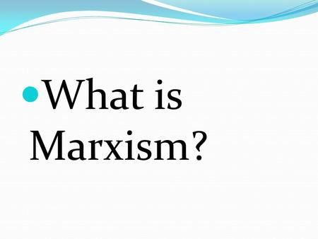 What is Marxism?. Capitalism In order to understand Marxist theory you need to understand what capitalism is. Capitalism is the social system which now.