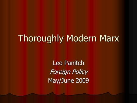 Thoroughly Modern Marx Leo Panitch Foreign Policy May/June 2009.
