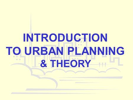 INTRODUCTION TO URBAN PLANNING & THEORY. TOPICS IWHAT IS A THEORY? IIPLANNING & SCIENCE IIIKEY ISSUES IN URBAN PLANNING IV WHAT IS PLANNING? V PLANNING.