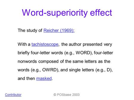 Word-superiority effect The study of Reicher (1969):Reicher (1969): With a tachistoscope, the author presented very briefly four-letter words (e.g., WORD),