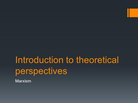 Introduction to theoretical perspectives Marxism.