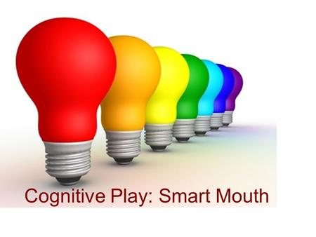 Cognitive Play: Smart Mouth. SMART Mouth Divide class into two teams. One player from each team tries to think of a 5 letter word using the two letters.