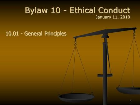 1 Bylaw 10 - Ethical Conduct January 11, 2010 10.01 - General Principles.
