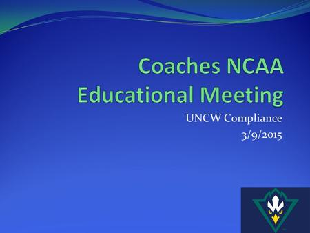 UNCW Compliance 3/9/2015. Sports Wagering NCAA Bylaw 10.3 Sports Wagering Activities The following individuals shall not knowingly participate in sports.
