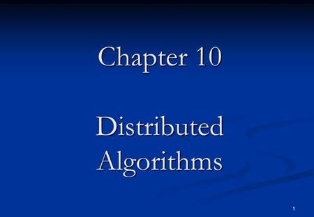 1 Chapter 10 Distributed Algorithms. 2 Chapter Content This and the next two chapters present algorithms designed for loosely-connected distributed systems.