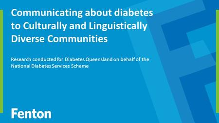 Research conducted for Diabetes Queensland on behalf of the National Diabetes Services Scheme Communicating about diabetes to Culturally and Linguistically.