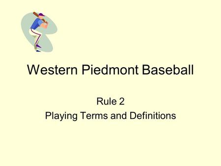 Western Piedmont Baseball Rule 2 Playing Terms and Definitions.