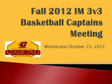 Wednesday October 23, 2012.  Scott George–Assistant Director, Intramurals ◦  Amanda Alpert – Graduate Assistant ◦