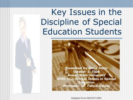 Key Issues in the Discipline of Special Education Students Presented by Kisha Davis October 1, 2008 Bowie State University SPED 912: Critical Issues in.