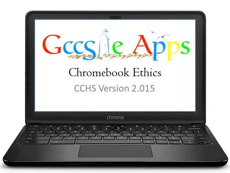 Chromebook Ethics CCHS Version 2.015. No Anonymous Surfing A CCS Internet activity is tracked. Daily list of where you've been and what you were doing.