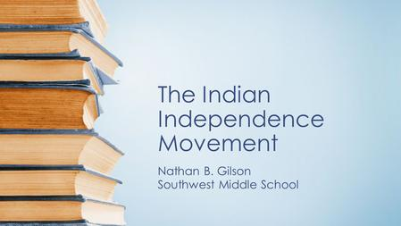 The Indian Independence Movement