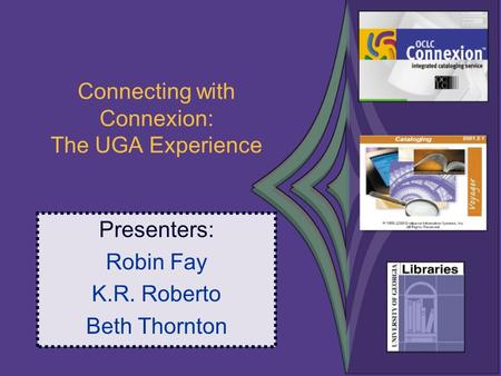 Connecting with Connexion: The UGA Experience Presenters: Robin Fay K.R. Roberto Beth Thornton.