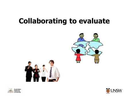 Collaborating to evaluate. Who could your collaborators be? Collaborators ?