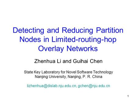1 Detecting and Reducing Partition Nodes in Limited-routing-hop Overlay Networks Zhenhua Li and Guihai Chen State Key Laboratory for Novel Software Technology.