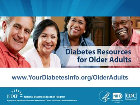 Www.YourDiabetesInfo.org/OlderAdults. Selection Criteria Resources must be targeted to: –Older adults with diabetes –Older adults who are at risk.