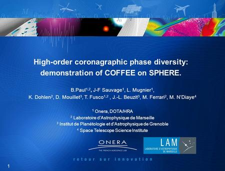 1 High-order coronagraphic phase diversity: demonstration of COFFEE on SPHERE. B.Paul 1,2, J-F Sauvage 1, L. Mugnier 1, K. Dohlen 2, D. Mouillet 3, T.