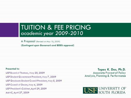 A Proposal (Revised on May 18, 2009) (Contingent upon Governor's and BOG's approval) TUITION & FEE PRICING academic year 2009-2010 Presented to: USF Board.