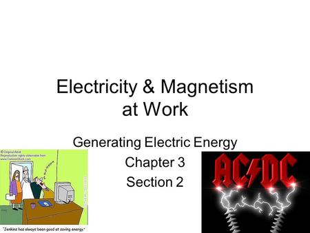 Electricity & Magnetism at Work Generating Electric Energy Chapter 3 Section 2.
