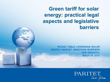 Green tariff for solar energy: practical legal aspects and legislative barriers ROUND TABLE «UKRAINIAN SOLAR ENERGY MARKET: REMOVING BARRIERS FOR GROWTH»