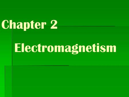 Chapter 2 Electromagnetism. Chapter 2 Bellringers Friday 9/11/09 What do you know about magnets? North and south poles North and south poles attract Like.